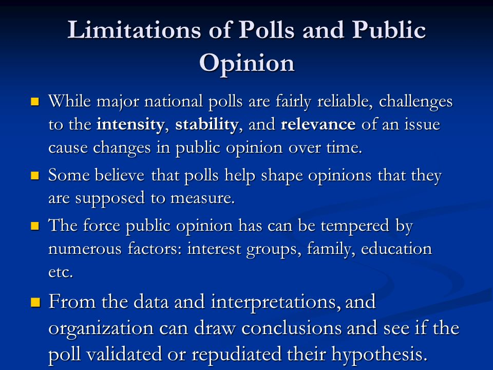 Limitations of Polls and Public Opinion While major national polls are fairly reliable, challenges to the intensity, stability, and relevance of an is