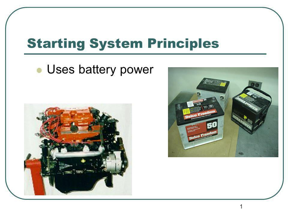 1 Starting System Principles Uses battery power