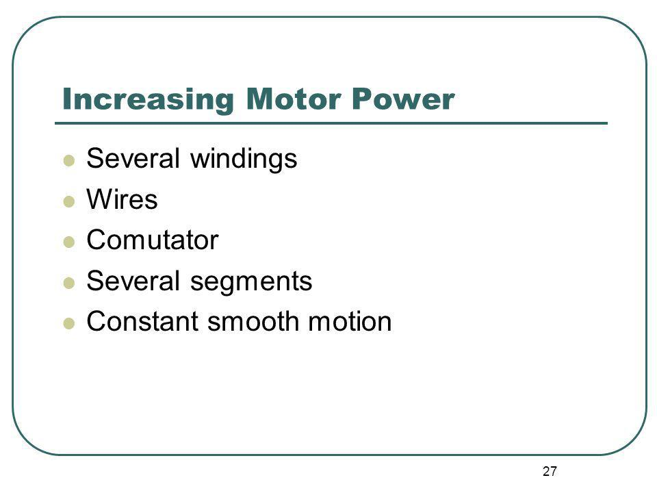 27 Increasing Motor Power Several windings Wires Comutator Several segments Constant smooth motion