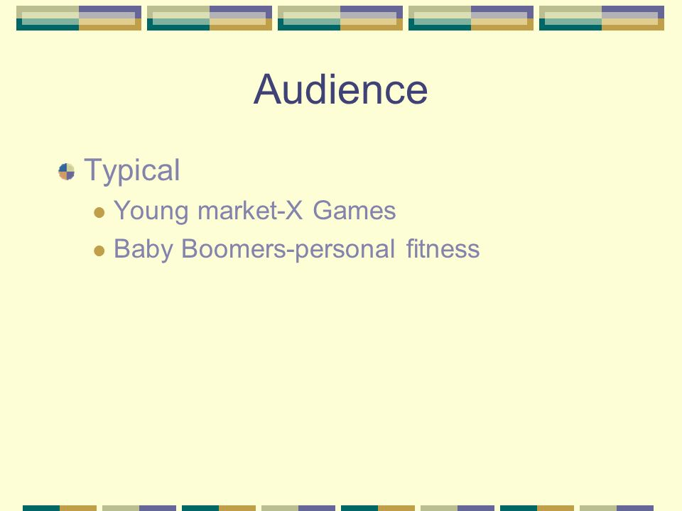 Audience Typical Young market-X Games Baby Boomers-personal fitness