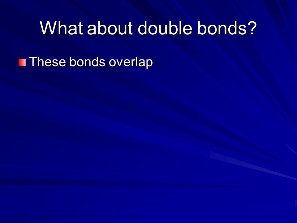 What about double bonds These bonds overlap