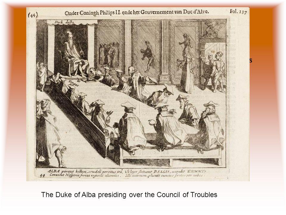 Duke of Alba –Fernando Álvarez de Toledo, duke of Alba, who was appointed captain-general of the Netherlands The Duke of Alba presiding over the Counc