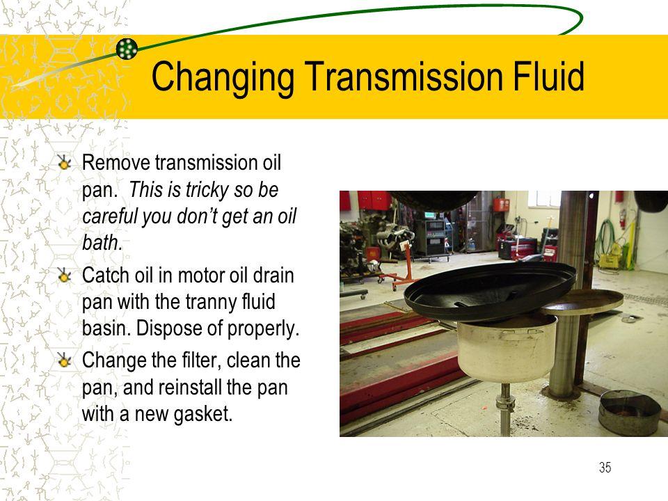 34 Under Hood Checks Motor oil level Power steering fluid Coolant level Brake fluid Automatic transmission fluid. (The engine must be running) Good te