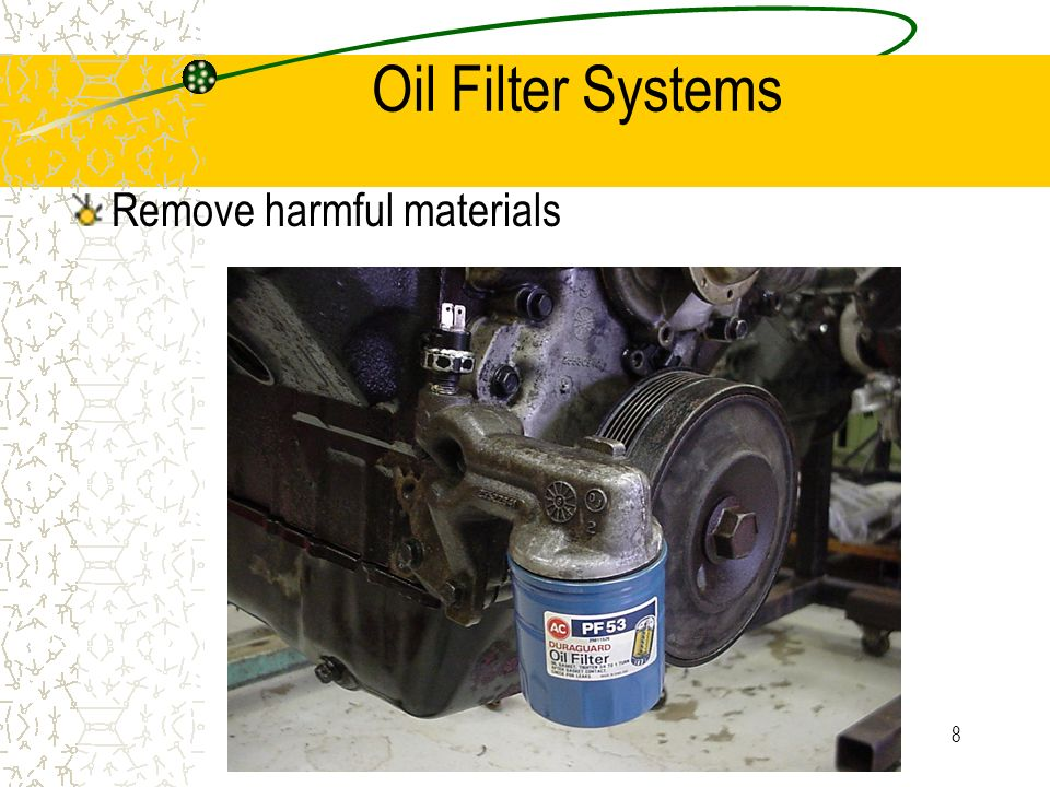 7 Oil Filters Micro-porous paper filters used to screen out particles. Most filters of the cartridge type.