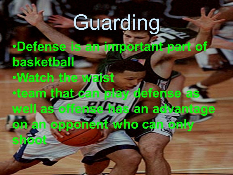 Guarding Defense is an important part of basketball Watch the waist team that can play defense as well as offense has an advantage on an opponent who