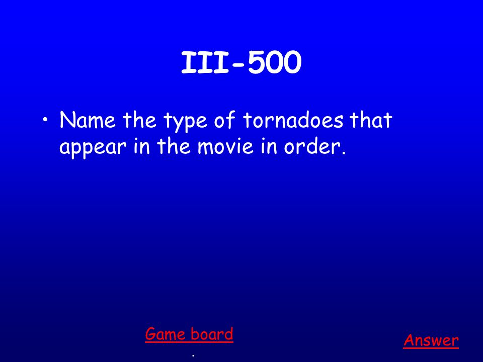III-400 What are the signs of a twister Answer. Game board