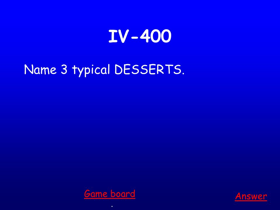 IV-300 Name 3 typical foods for DINNER. Answer. Game board