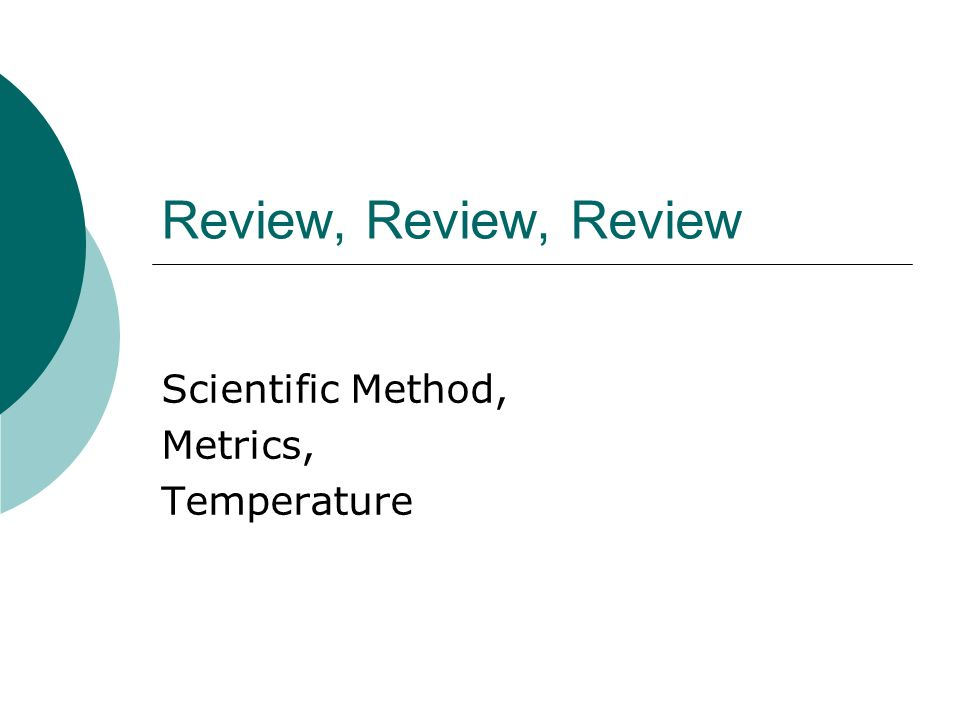 Review, Review, Review Scientific Method, Metrics, Temperature