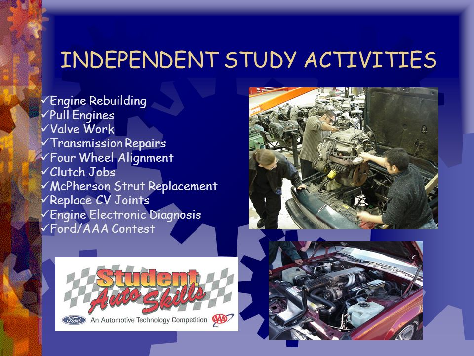 AUTO INDEPENDENT STUDY Do advanced repair work such engine rebuilding, brake jobs, replace CV joints, do clutch jobs and wheel alignment, use advanced computer scanning tools and much much more.