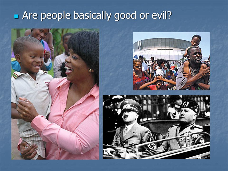 Are people basically good or evil? Are people basically good or evil?