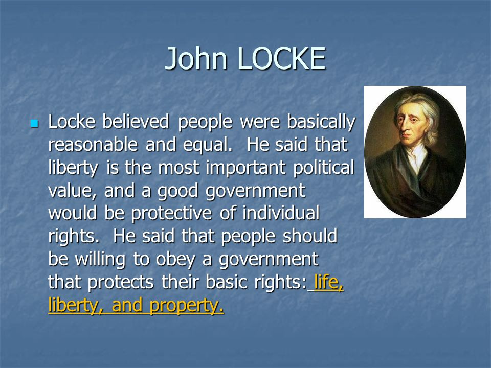 John LOCKE Locke believed people were basically reasonable and equal.