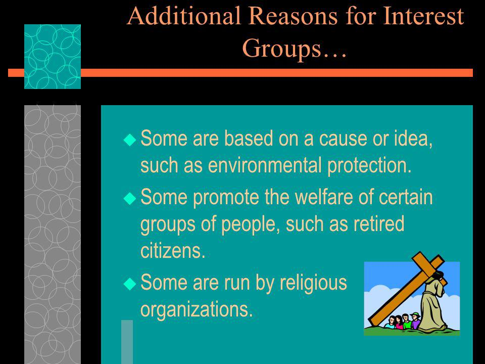 Reasons for Interest Groups Most interest groups have been founded on the basis of an economic interest, especially business, labor, agricultural, and professional interests.