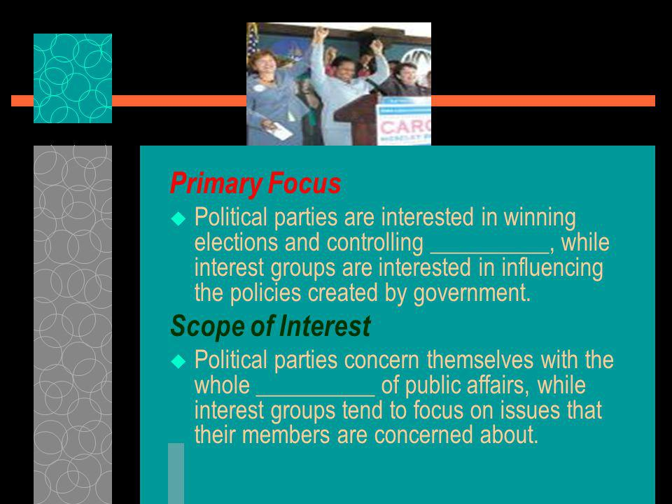 Political Parties and Interest Groups Political parties and interest groups differ in three striking respects: (1) in the making of nominations, (2) in their primary focus, and (3) in the scope of their interests.