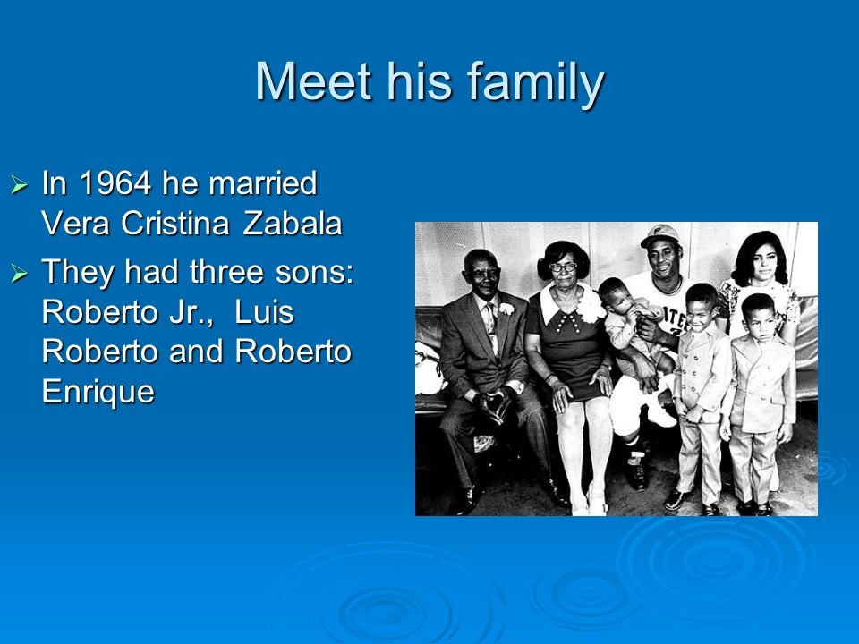 Meet his family In 1964 he married Vera Cristina Zabala In 1964 he married Vera Cristina Zabala They had three sons: Roberto Jr., Luis Roberto and Rob