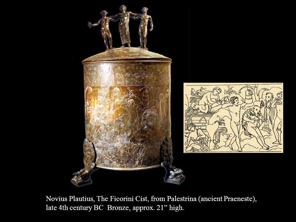 Novius Plautius, The Ficorini Cist, from Palestrina (ancient Praeneste), late 4th century BC Bronze, approx. 21 high.