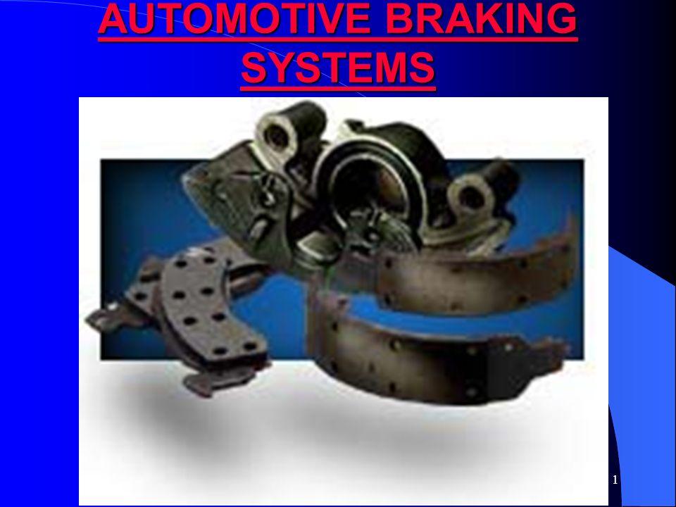 1 AUTOMOTIVE BRAKING SYSTEMS AUTOMOTIVE BRAKING SYSTEMS