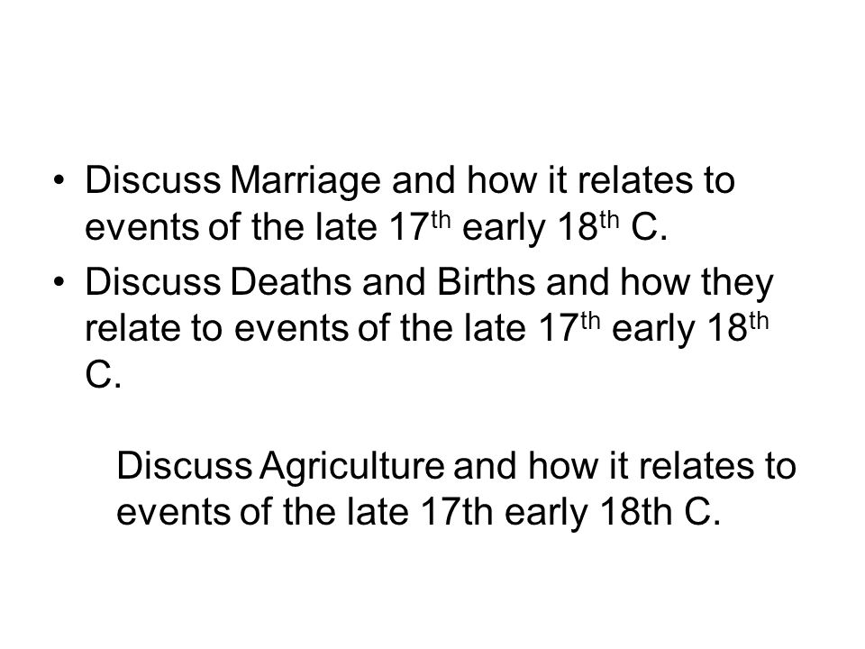 Discuss Marriage and how it relates to events of the late 17 th early 18 th C.