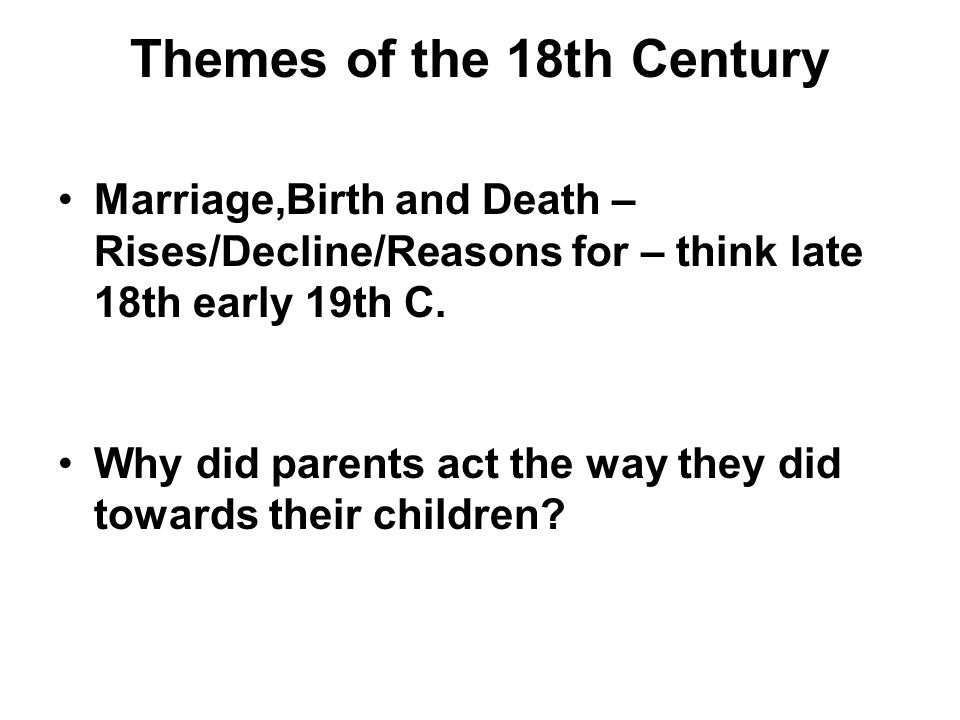 Themes of the 18th Century Marriage,Birth and Death – Rises/Decline/Reasons for – think late 18th early 19th C.
