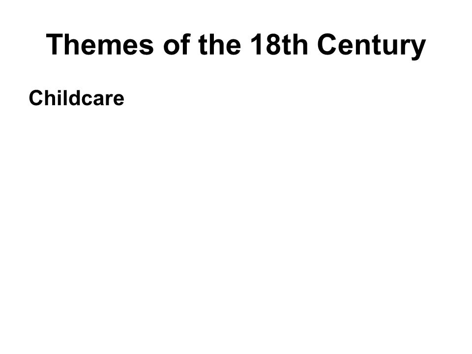 Themes of the 18th Century Childcare