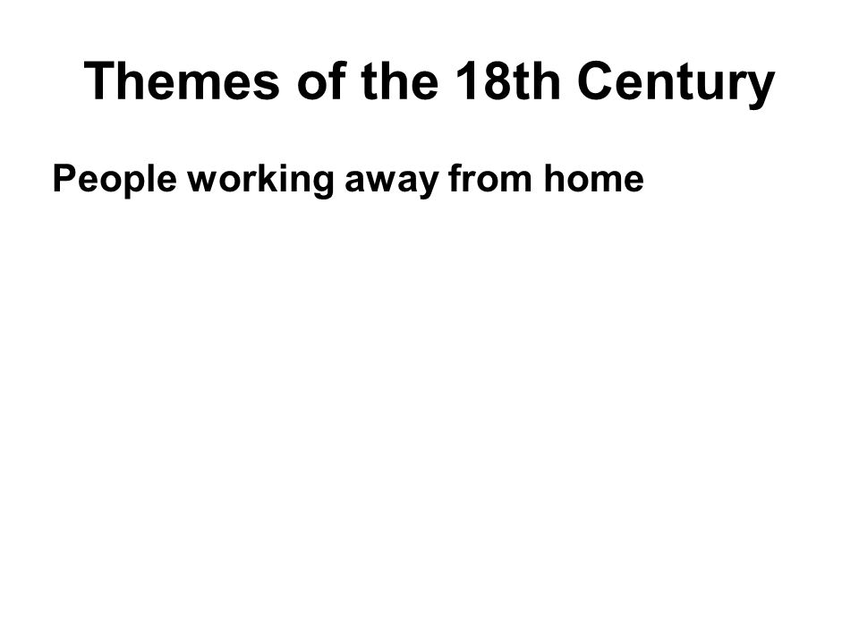 Themes of the 18th Century People working away from home