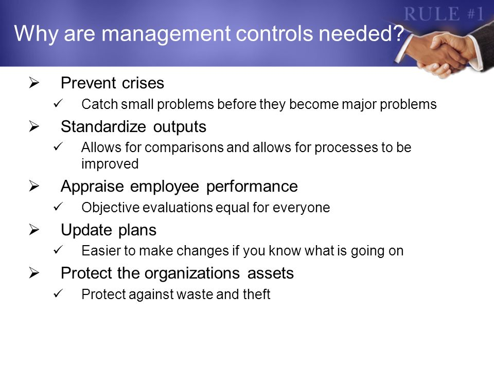 Why are management controls needed? Prevent crises Catch small problems before they become major problems Standardize outputs Allows for comparisons a