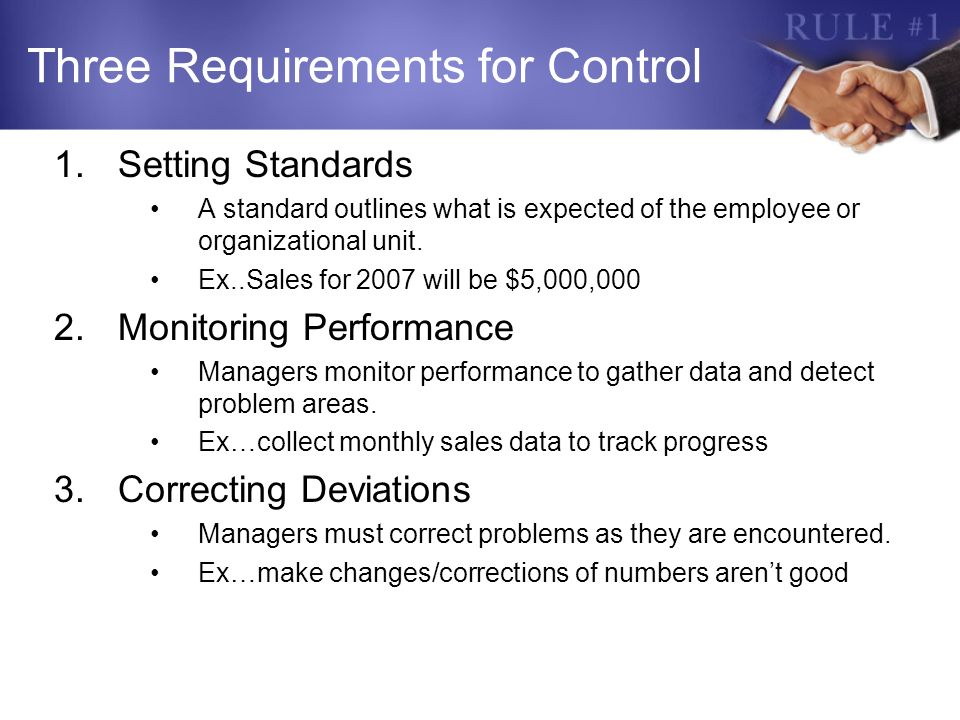 Three Requirements for Control 1.Setting Standards A standard outlines what is expected of the employee or organizational unit. Ex..Sales for 2007 wil