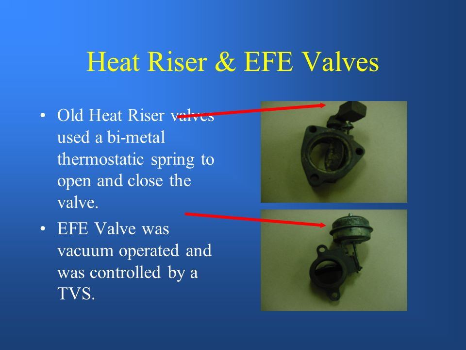 Early Fuel Evaporation (EFE) Helps engine warm-up faster. Uses exhaust gas to warm intake manifold. crossoverUses a special passageway under the intak