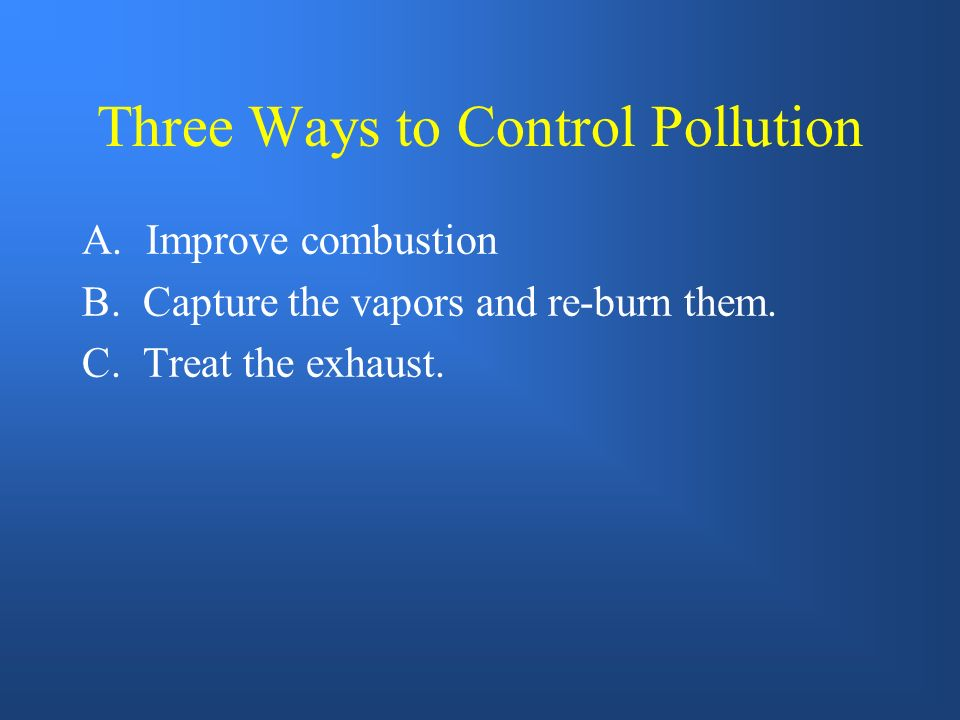 Three Ways to Control Pollution A.Improve combustion B.