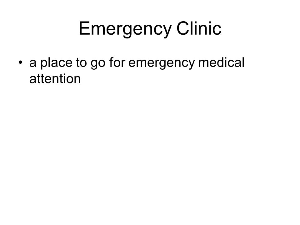 Emergency Clinic a place to go for emergency medical attention