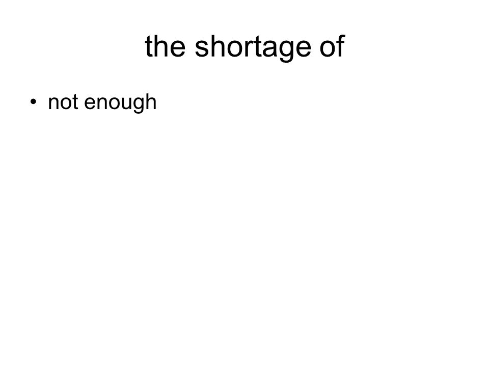 the shortage of not enough