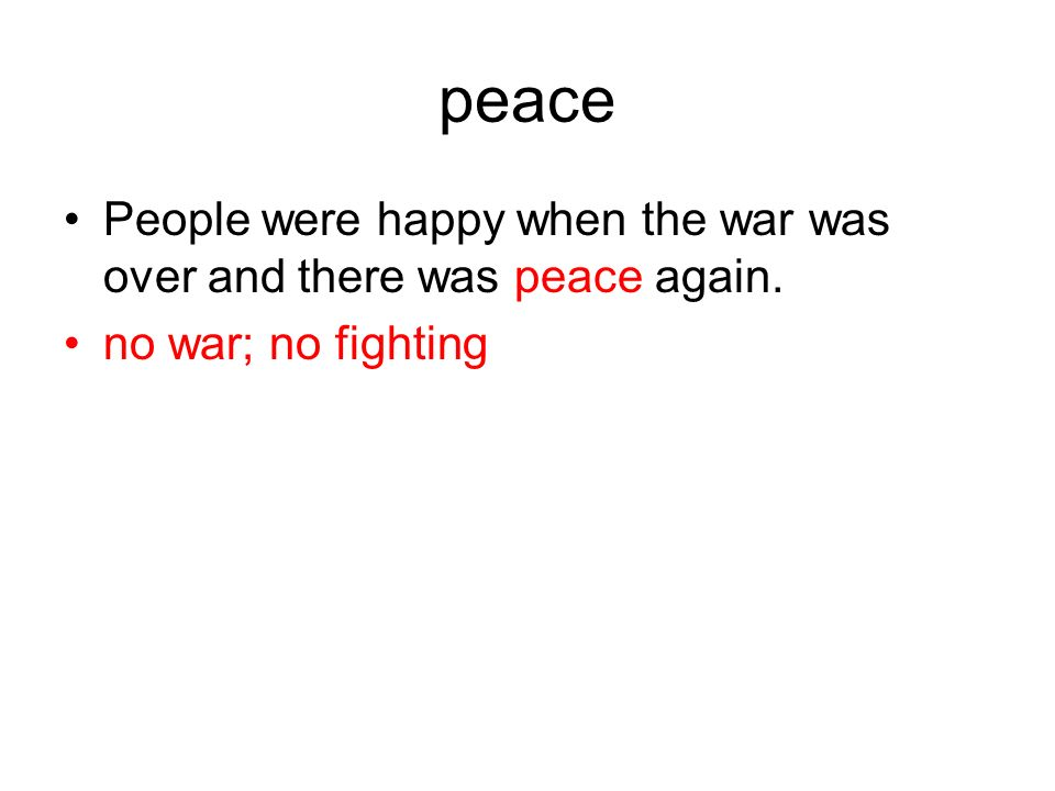 peace People were happy when the war was over and there was peace again. no war; no fighting