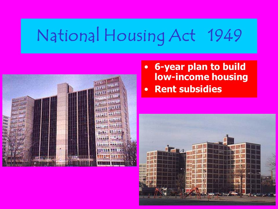 National Housing Act 1949 6-year plan to build low-income housing Rent subsidies