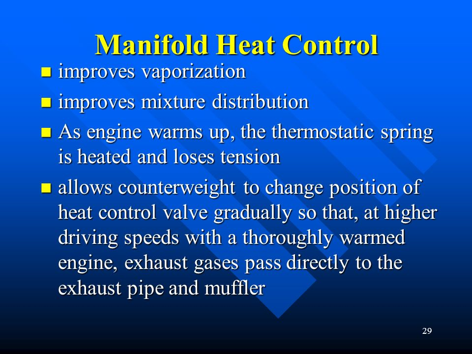 28 heat-control valve: Controlled by temperature changes. ambient temperature is cold or the engine has not warmed up, closed so that some of the hot