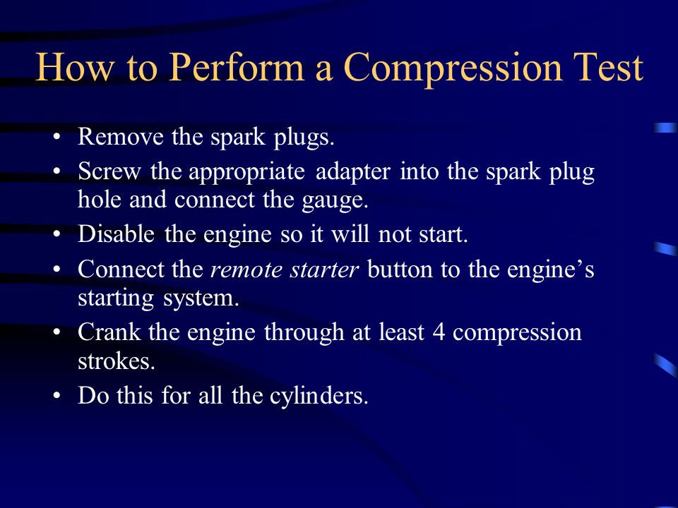 How to Perform a Compression Test Remove the spark plugs. Screw the appropriate adapter into the spark plug hole and connect the gauge. Disable the en