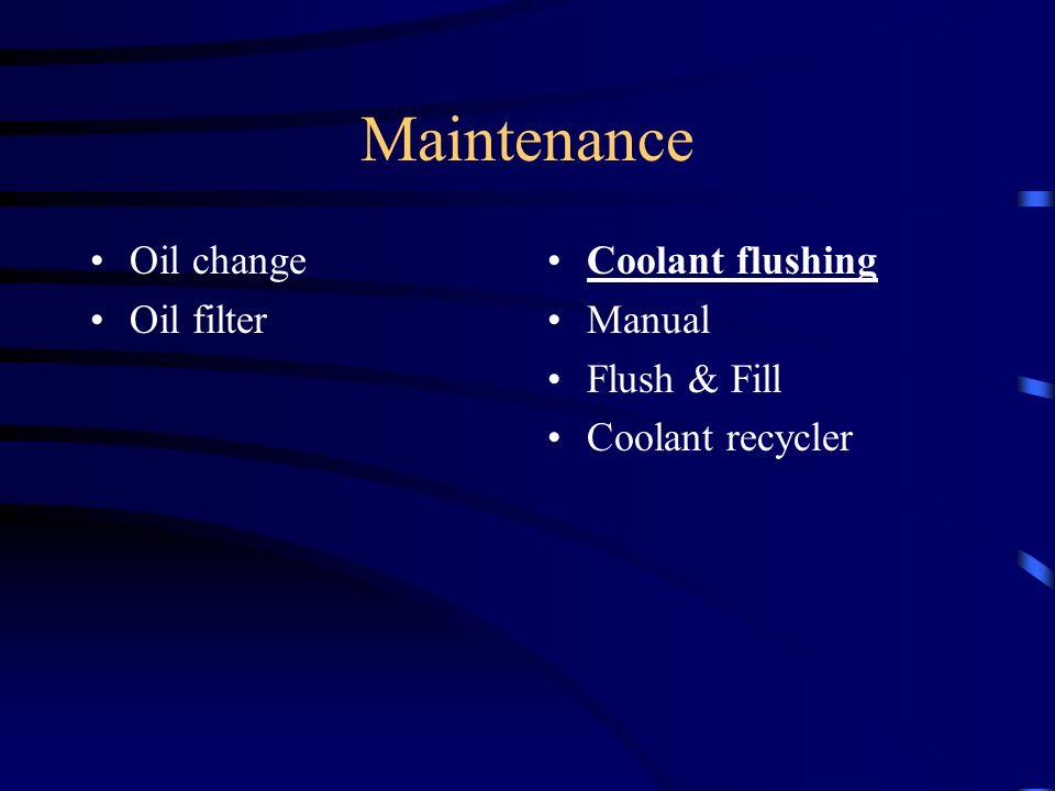 Maintenance Oil change Oil filter Coolant flushing Manual Flush & Fill Coolant recycler