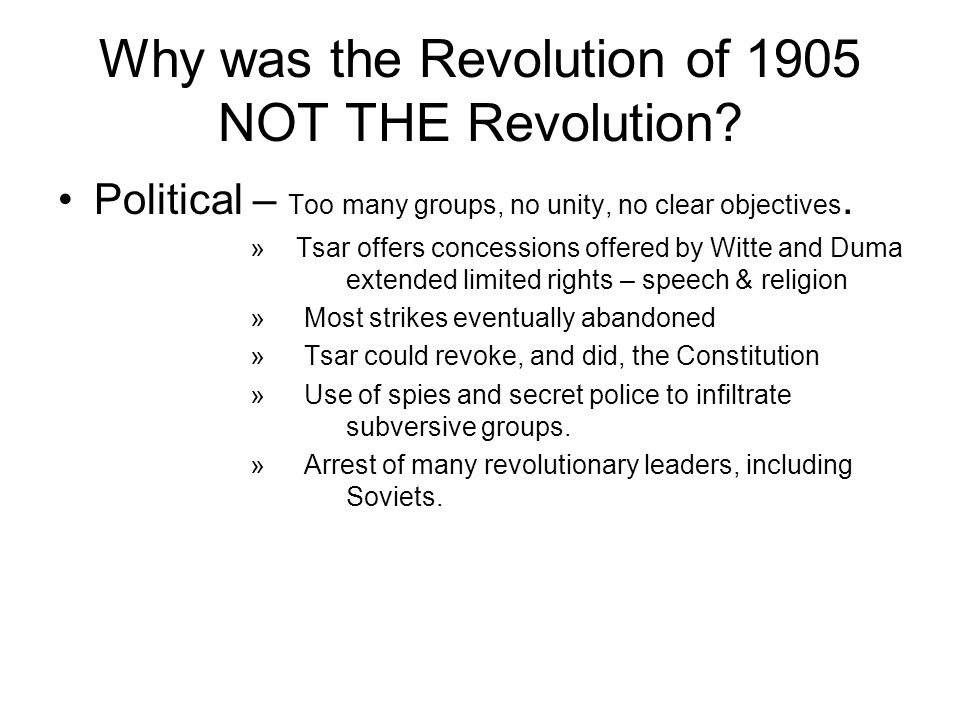 Why was the Revolution of 1905 NOT THE Revolution? Political – Too many groups, no unity, no clear objectives. » Tsar offers concessions offered by Wi