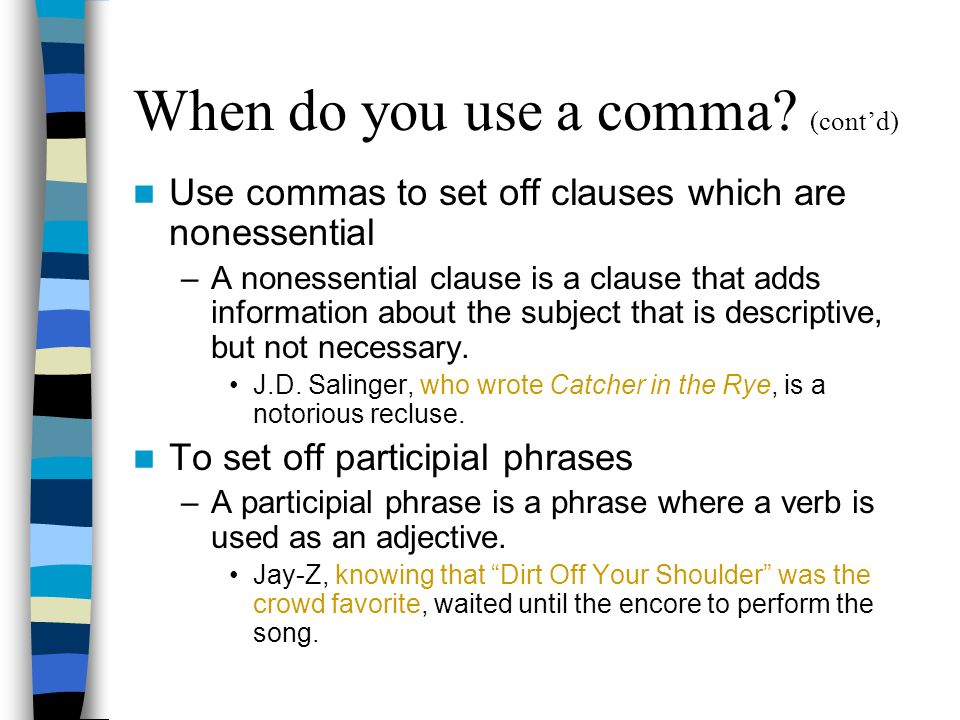 When do you use a comma? (contd) Use commas to set off clauses which are nonessential –A nonessential clause is a clause that adds information about t