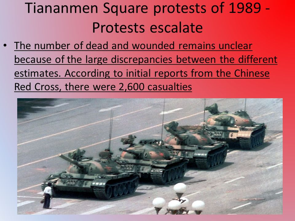 Tiananmen Square protests of 1989 - Protests escalate The number of dead and wounded remains unclear because of the large discrepancies between the different estimates.