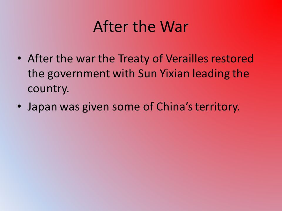 After the War After the war the Treaty of Verailles restored the government with Sun Yixian leading the country.