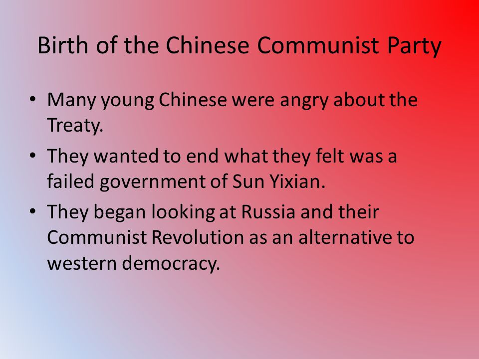 Birth of the Chinese Communist Party Many young Chinese were angry about the Treaty.