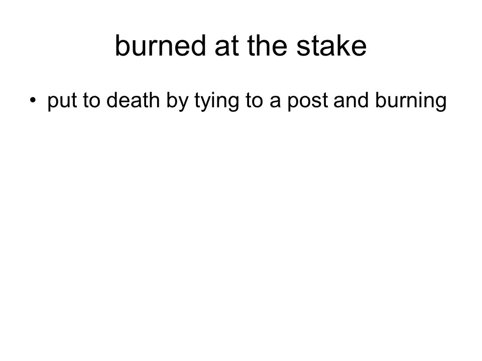 burned at the stake put to death by tying to a post and burning