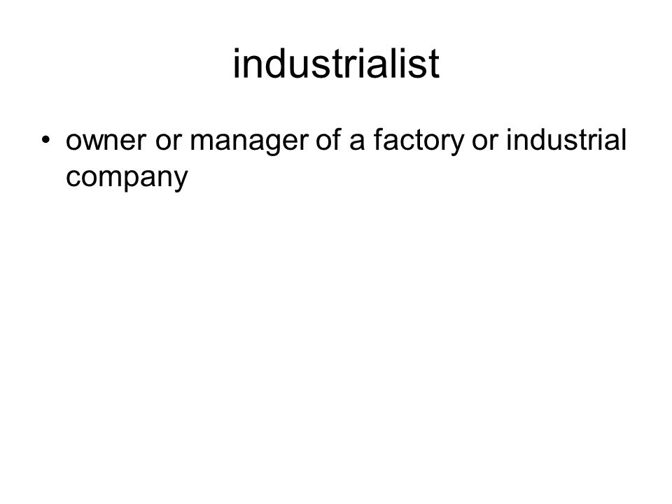 industrialist owner or manager of a factory or industrial company