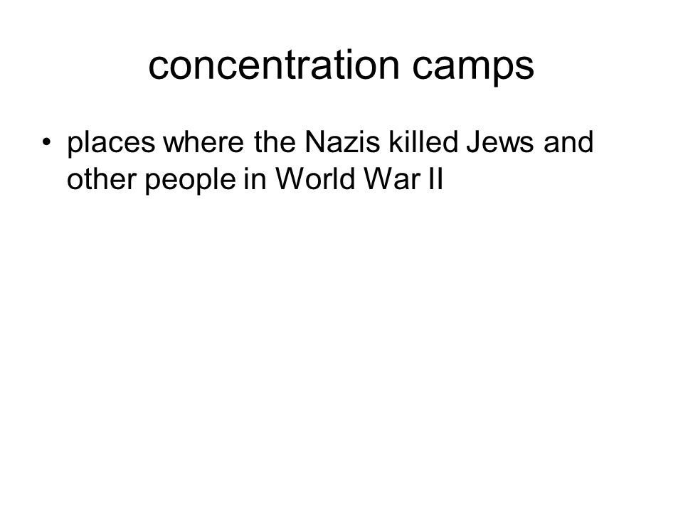 concentration camps places where the Nazis killed Jews and other people in World War II