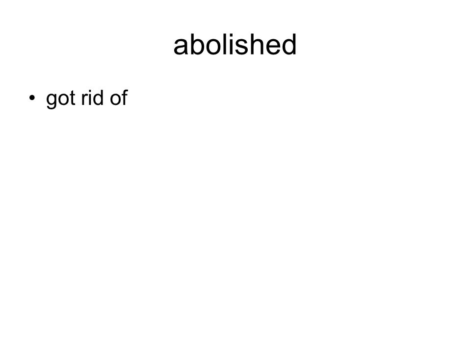 abolished got rid of