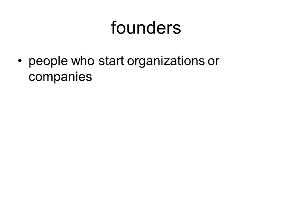 founders people who start organizations or companies