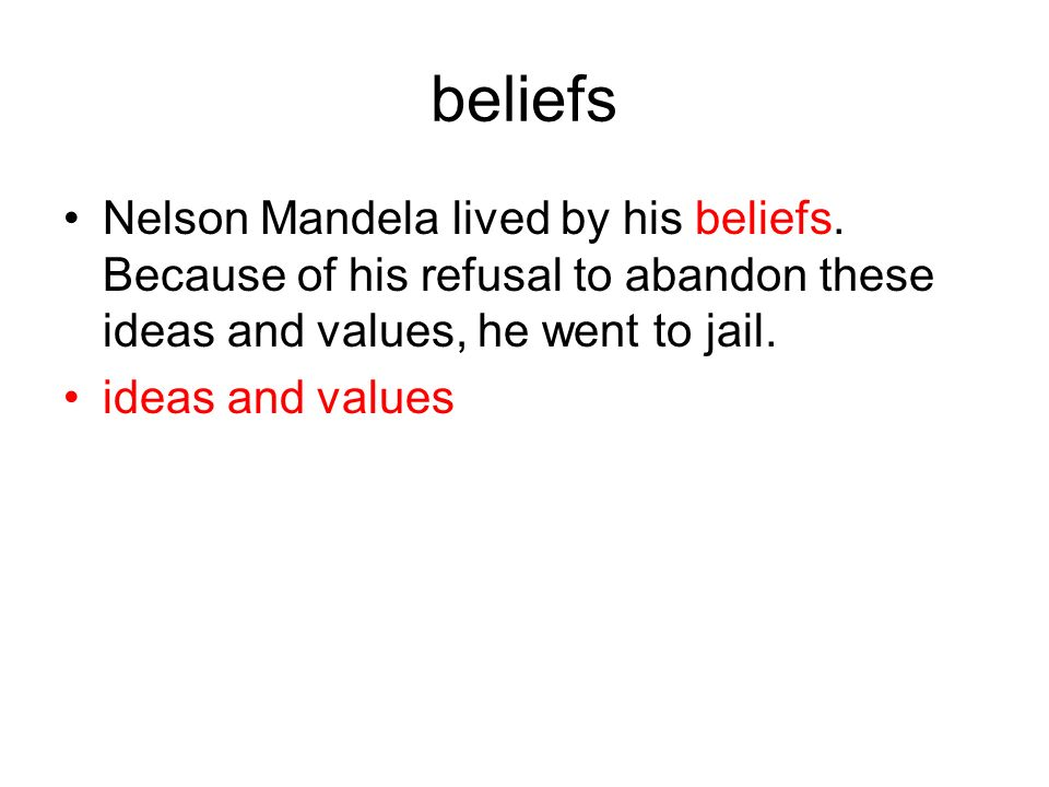 beliefs Nelson Mandela lived by his beliefs.