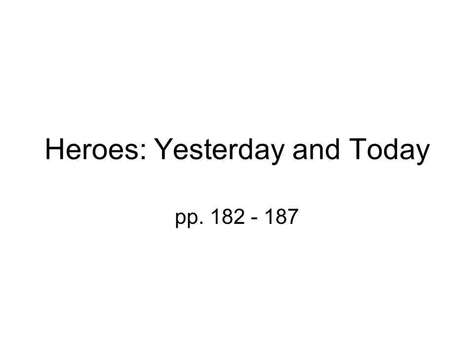Heroes: Yesterday and Today pp. 182 - 187