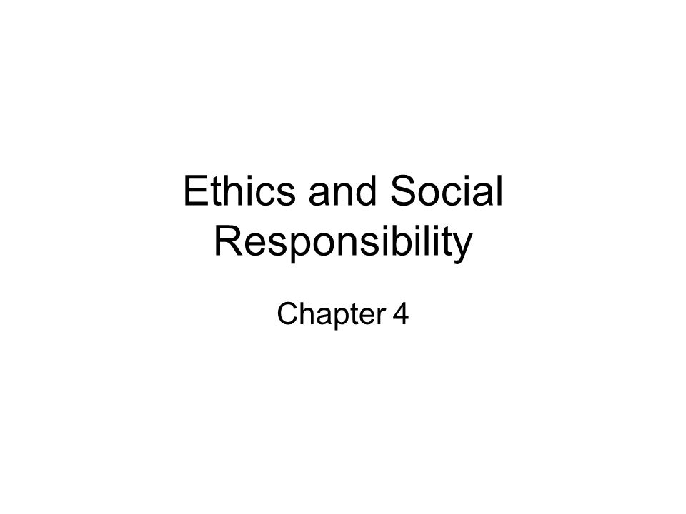 Ethics and Social Responsibility Chapter 4