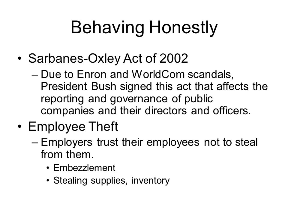 Behaving Honestly Hours worked –Employees who behave ethically are honest about the hours they work.
