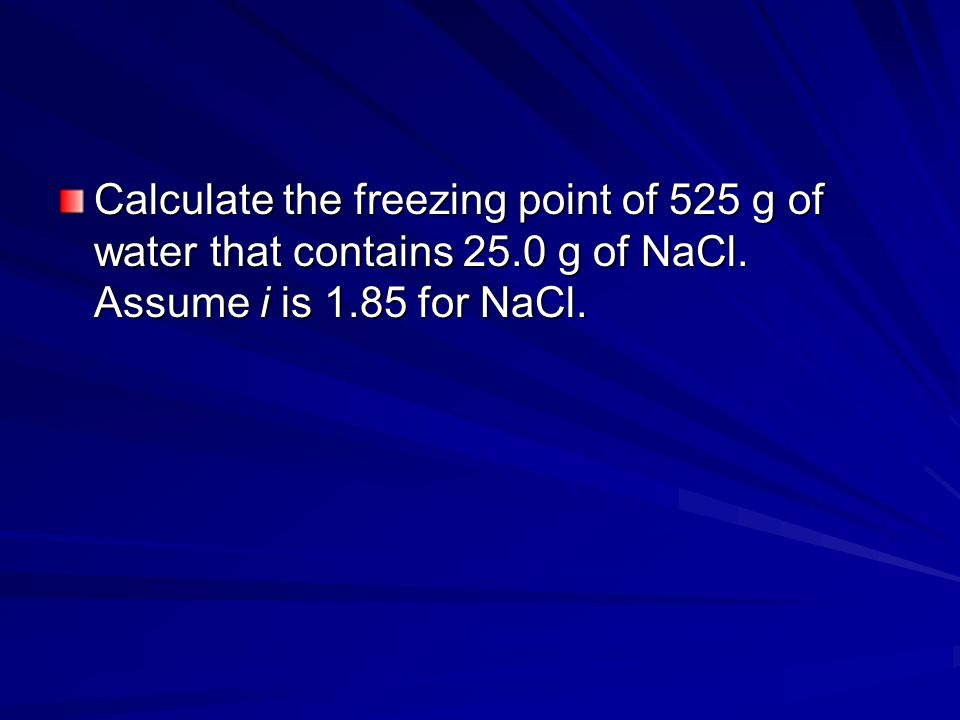 Calculate the freezing point of 525 g of water that contains 25.0 g of NaCl. Assume i is 1.85 for NaCl.